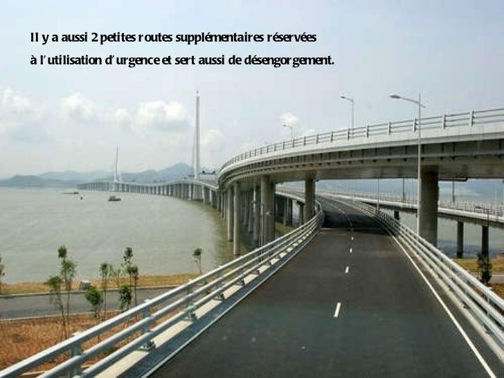 Il y a aussi 2 petites routes supplémentaires réservées à l'utilisation d'urgence et sert aussi de désengorgement.