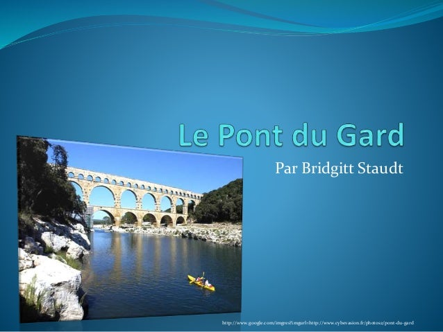 Par Bridgitt Staudt http://www.google.com/imgres?imgurl=http://www.cybevasion.fr/photos2/pont-du-gard
