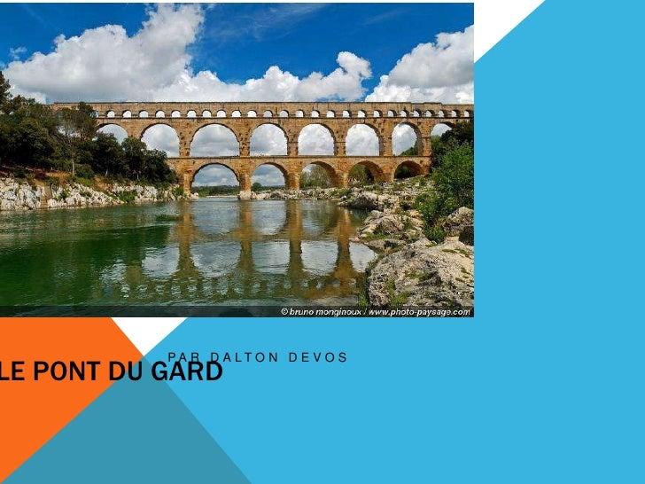 Le pont du Gard<br />Par Dalton DeVos<br />