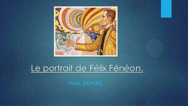 Le portrait de Félix Fénéon.PAUL SIGNAC