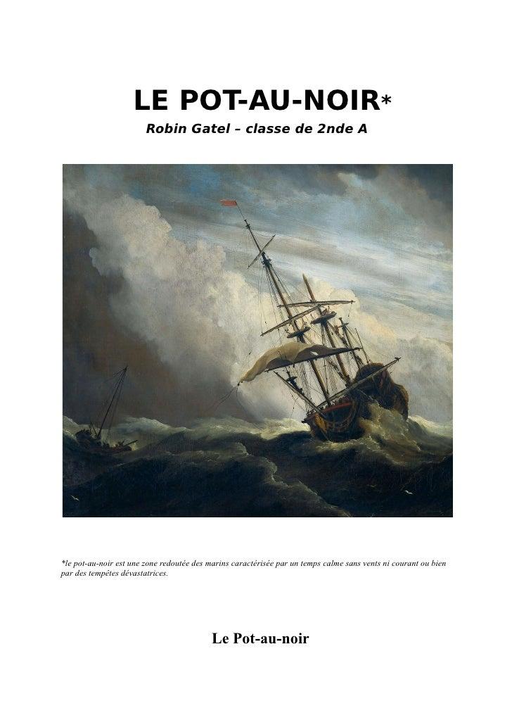 LE POT-AU-NOIR*                        Robin Gatel – classe de 2nde A*le pot-au-noir est une zone redoutée des marins cara...