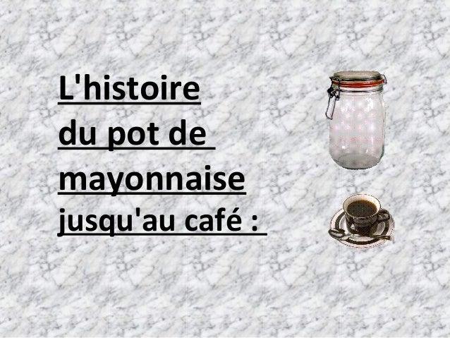 Lhistoiredu pot demayonnaisejusquau café :