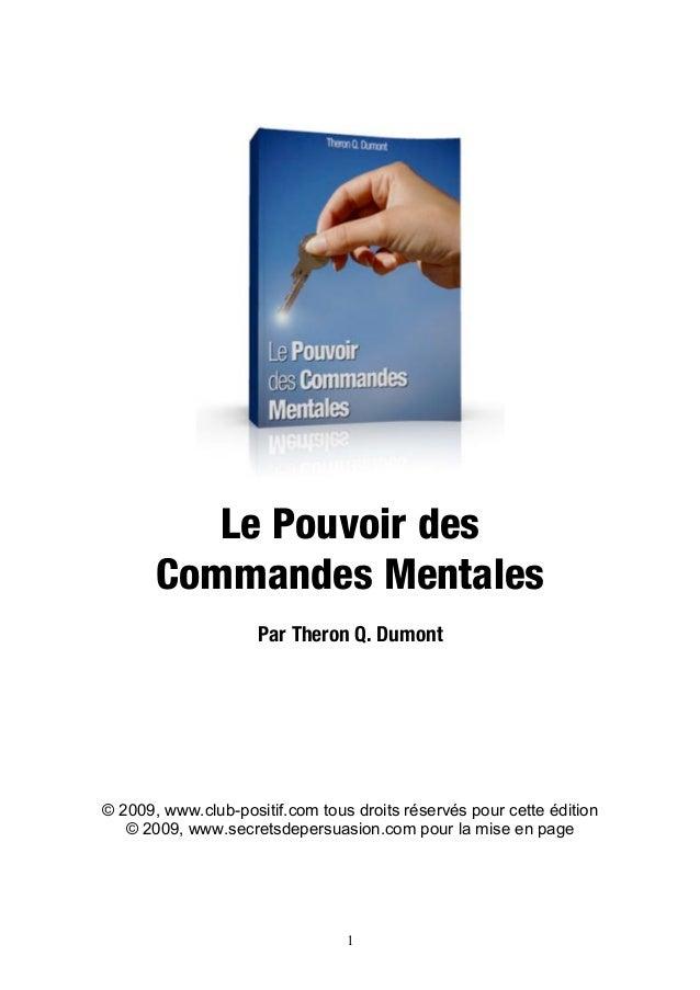 Le Pouvoir des       Commandes Mentales                     Par Theron Q. Dumont© 2009, www.club-positif.com tous droits r...