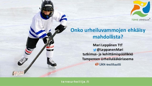 Onko urheiluvammojen ehkäisy mahdollista? Mari Leppänen TtT @LeppanenMari tutkimus- ja kehittämispäällikkö Tampereen Urhei...