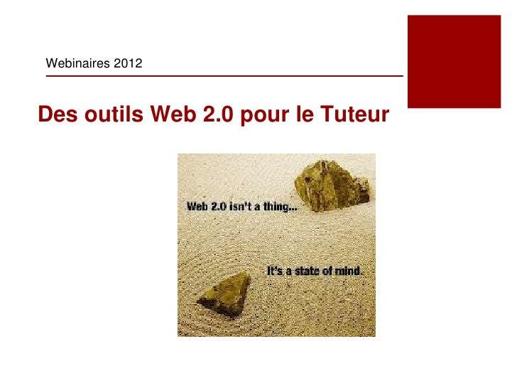 Webinaires 2012Des outils Web 2.0 pour le Tuteur