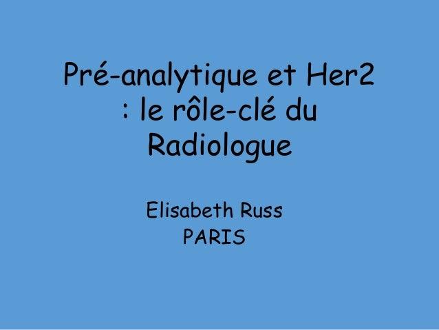 Pré-analytique et Her2 : le rôle-clé du Radiologue Elisabeth Russ PARIS
