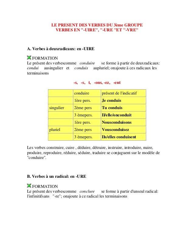 """LE PRESENT DES VERBES DU 3ème GROUPE VERBES EN """"-UIRE"""", """"-URE """"ET """"-VRE"""" A. Verbes à deuxradicaux: en -UIRE FORMATION Le p..."""