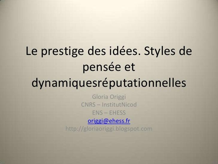 Le prestige des idées. Styles de           pensée et dynamiquesréputationnelles                 Gloria Origgi             ...