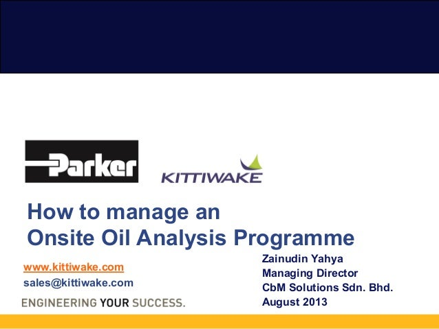 www.kittiwake.com sales@kittiwake.com How to manage an Onsite Oil Analysis Programme Zainudin Yahya Managing Director CbM ...