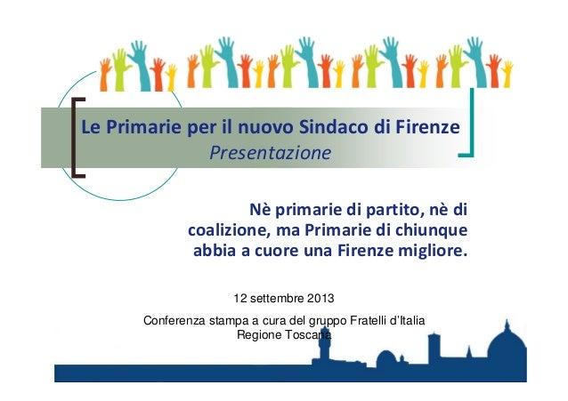 Le Primarie per il nuovo Sindaco di Firenze Presentazione Nè primarie di partito, nè di coalizione, ma Primarie di chiunqu...