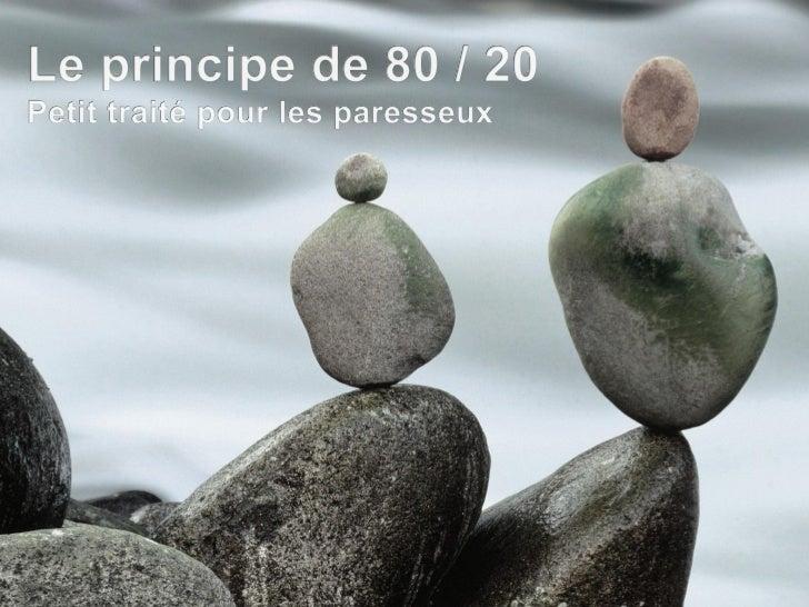 Le principe de 80 / 20 est intéressant car il est contre-intuitif : il énonce de fait quil existe un déséquilibreintrinsèq...