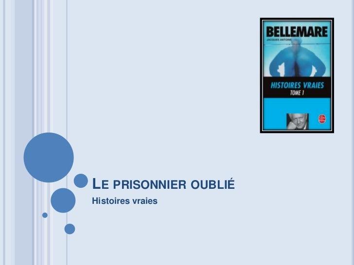 Leprisonnieroublié<br />Histoiresvraies<br />