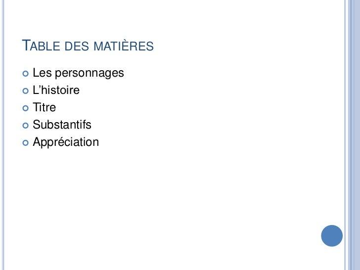 Table des matières<br />Les personnages<br />L'histoire<br />Titre<br />Substantifs<br />Appréciation<br />