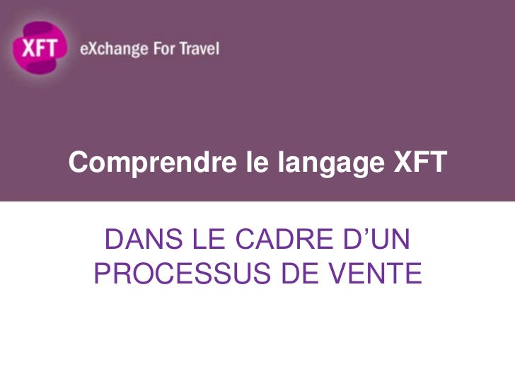 Comprendre le langage XFT  DANS LE CADRE D'UN PROCESSUS DE VENTE