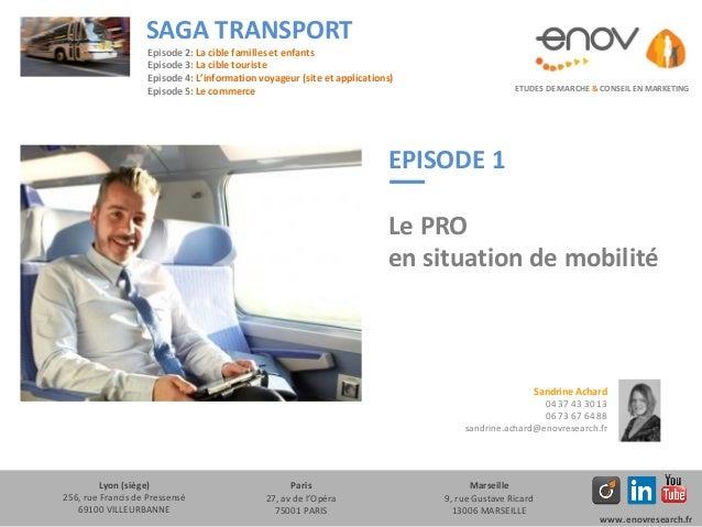 EPISODE 1 Le PRO en situation de mobilité ETUDES DE MARCHE & CONSEIL EN MARKETING SAGA TRANSPORT Lyon (siège) 256, rue Fra...