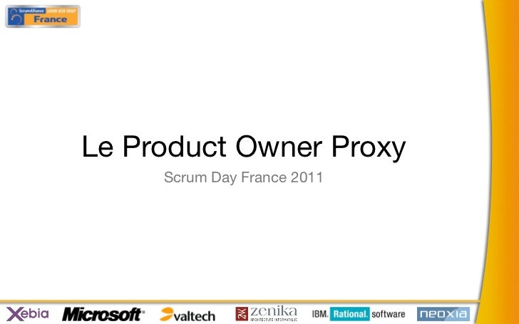 Le Product Owner Proxy     Scrum Day France 2011