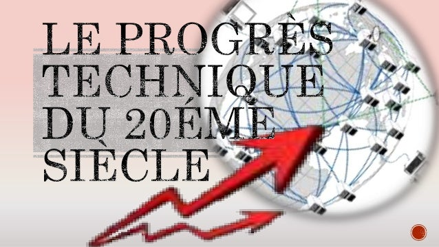 Le progrès technique correspond à des modifications de caractère technologique dans les procédés de production et dans la ...