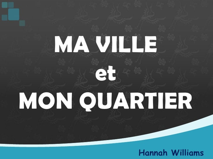 MA VILLE <br />et <br />MON QUARTIER<br />Hannah Williams<br />