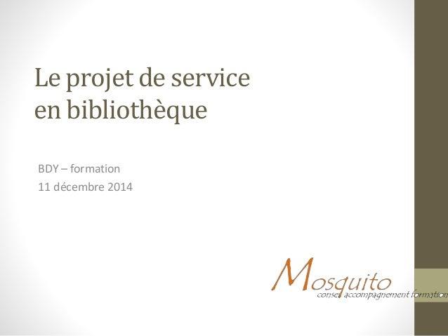 Le projet de service en bibliothèque BDY – formation 11 décembre 2014