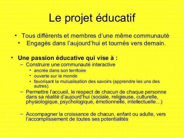 Le projet éducatif • Tous différents et membres d'une même communauté  • Engagés dans l'aujourd'hui et tournés vers demain...