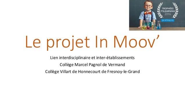 Le Projet In Moov Lien Interdisciplinaire Et Inter Tablissements Collge Marcel Pagnol De Vermand