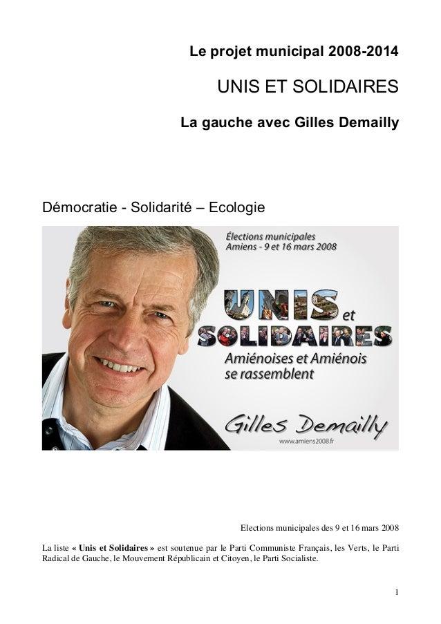 1Le projet municipal 2008-2014UNIS ET SOLIDAIRESLa gauche avec Gilles DemaillyDémocratie - Solidarité – EcologieElections ...