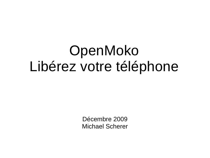 OpenMokoLibérez votre téléphone        Décembre 2009        Michael Scherer