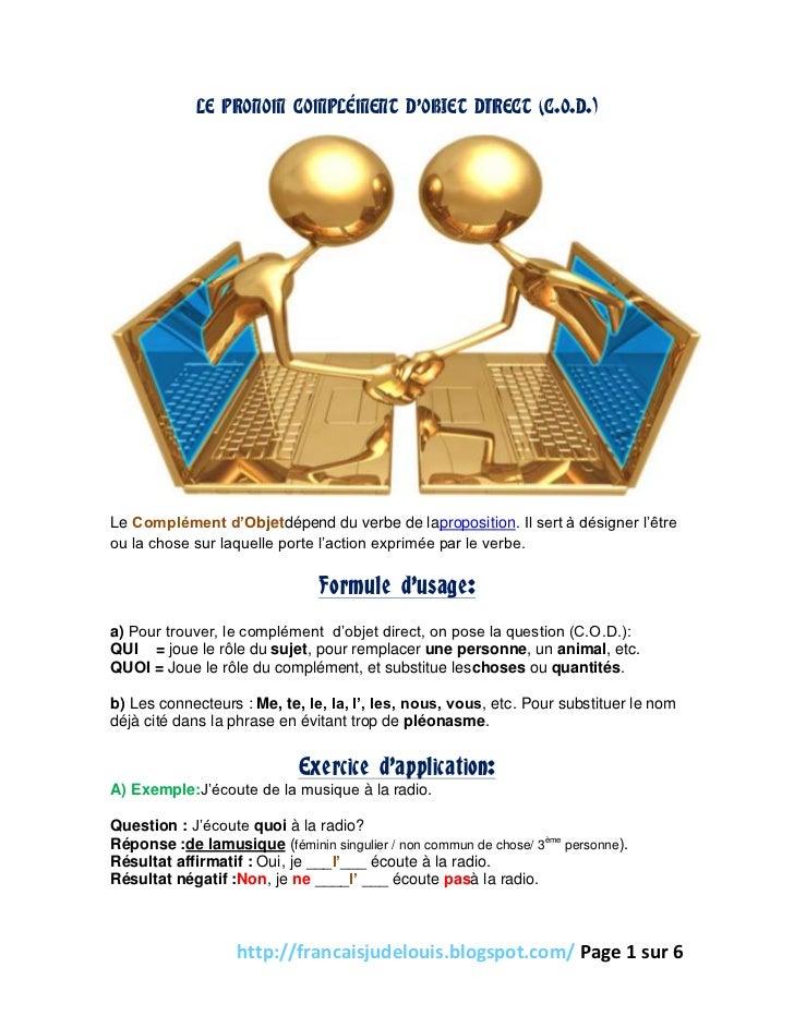LE PRONOM COMPLÉMENT D'OBJET DIRECT (C.O.D.)Le Complément d'Objetdépend du verbe de laproposition. Il sert à désigner l'êt...
