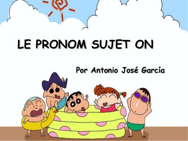 LE PRONOM SUJET ON Por Antonio José García
