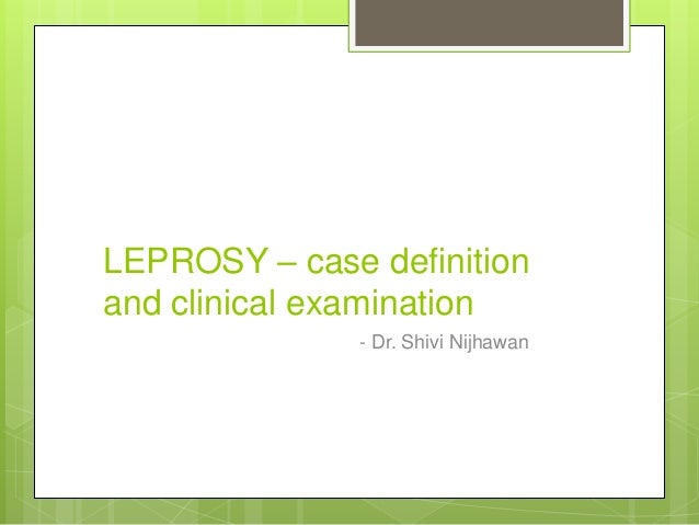 LEPROSY – case definition and clinical examination - Dr. Shivi Nijhawan