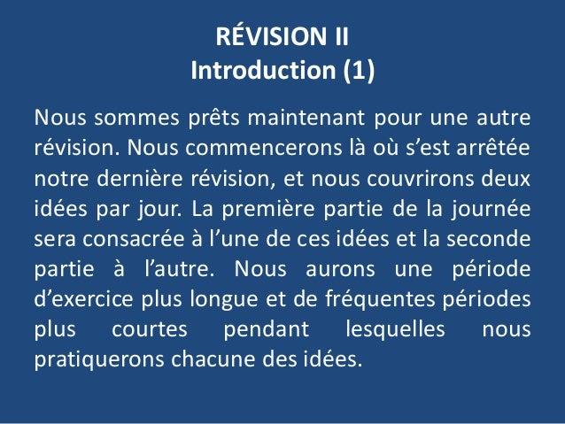 RÉVISION II Introduction (1) Nous sommes prêts maintenant pour une autre révision. Nous commencerons là où s'est arrêtée n...