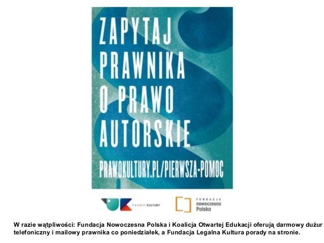W razie wątpliwości: Fundacja Nowoczesna Polska i Koalicja Otwartej Edukacji oferują darmowy dużur telefoniczny i mailowy ...