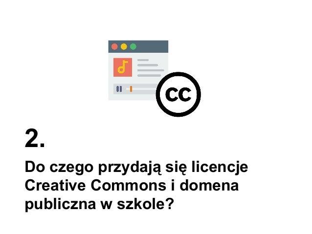 2. Do czego przydają się licencje Creative Commons i domena publiczna w szkole?