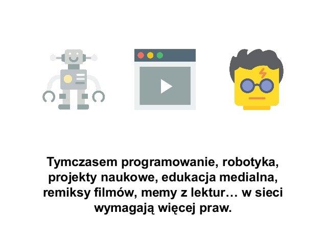 Tymczasem programowanie, robotyka, projekty naukowe, edukacja medialna, remiksy filmów, memy z lektur… w sieci wymagają wi...