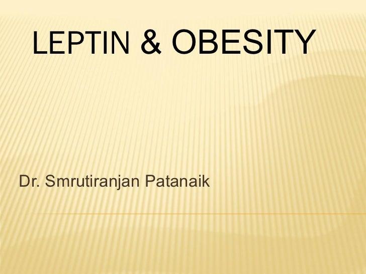 LEPTIN & OBESITYDr. Smrutiranjan Patanaik
