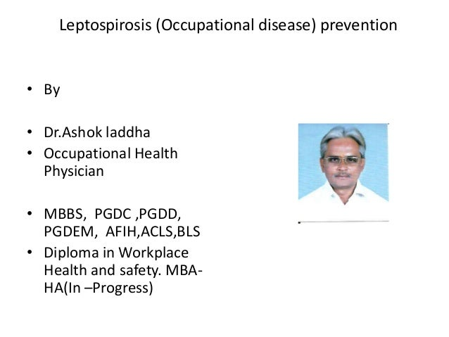 Leptospirosis (Occupational disease) prevention  • By • Dr.Ashok laddha • Occupational Health Physician • MBBS, PGDC ,PGDD...