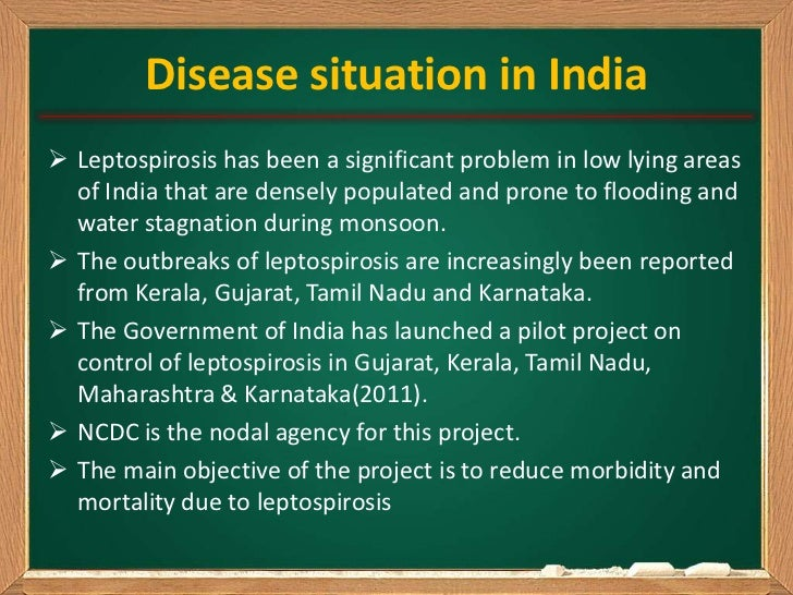 Disease situation in India Leptospirosis has been a significant problem in low lying areas  of India that are densely pop...