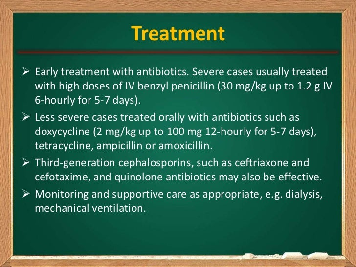 Treatment Early treatment with antibiotics. Severe cases usually treated  with high doses of IV benzyl penicillin (30 mg/...