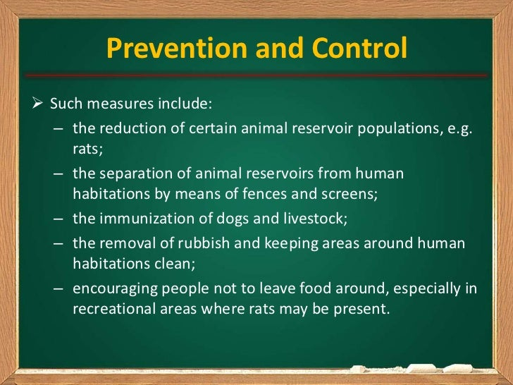 Prevention and Control Such measures include:  – the reduction of certain animal reservoir populations, e.g.     rats;  –...