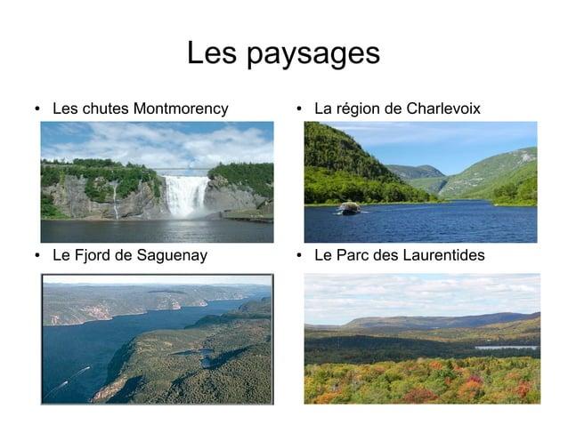 Les paysages●   Les chutes Montmorency   ●   La région de Charlevoix●   Le Fjord de Saguenay     ●   Le Parc des Laurentides