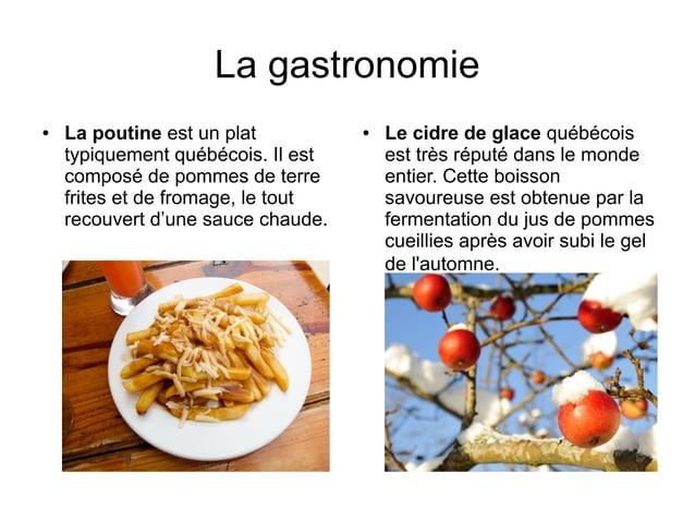La gastronomie●   La poutine est un plat          ●   Le cidre de glace québécois    typiquement québécois. Il est       e...