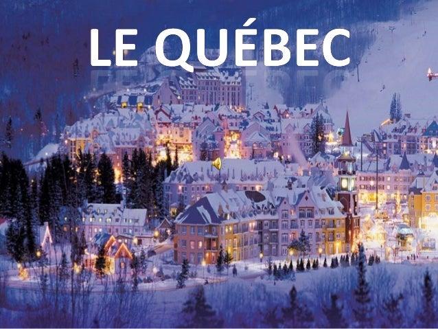 Le Québec Le Québec constitue un lieu unique en terre d'Amérique. Unique en raison de sa géographie, de son histoire et de...