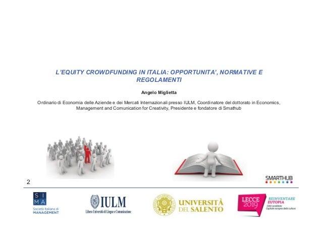 L'EQUITY CROWDFUNDING IN ITALIA: OPPORTUNITA', NORMATIVE E REGOLAMENTI Angelo Miglietta Ordinario di Economia delle Aziend...