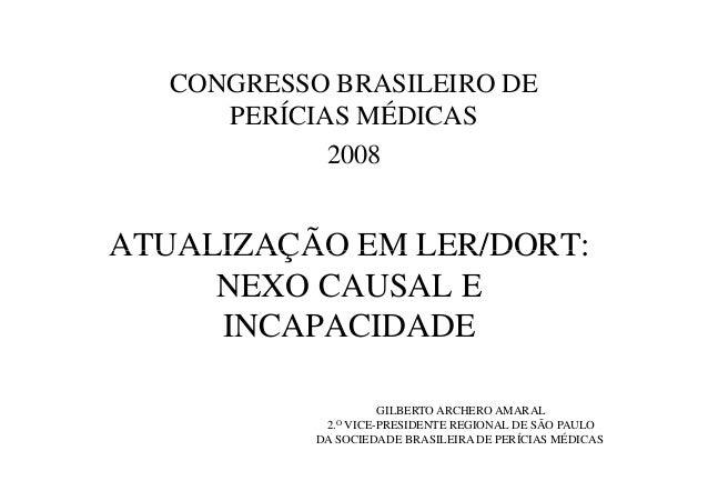 ATUALIZAÇÃO EM LER/DORT: CONGRESSO BRASILEIRO DE PERÍCIAS MÉDICAS 2008 ATUALIZAÇÃO EM LER/DORT: NEXO CAUSAL E INCAPACIDADE...