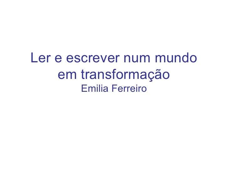 Ler e escrever num mundo em transformação Emilia Ferreiro