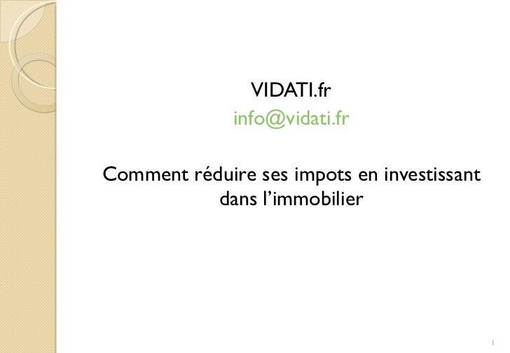 <ul><li>VIDATI.fr </li></ul><ul><li>[email_address] </li></ul><ul><li>Comment réduire ses impots en investissant dans l'im...