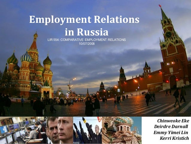 Employment Relations      in Russia   LIR 554: COMPARATIVE EMPLOYMENT RELATIONS                    10/07/2008             ...