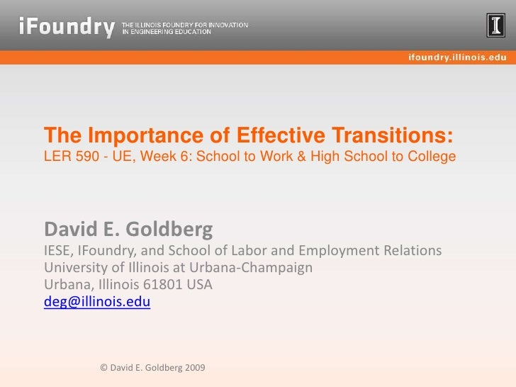 The Importance of Effective Transitions: LER 590 - UE, Week 6: School to Work & High School to College<br />David E. Goldb...