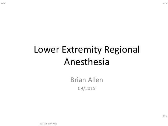 BFSA Slide by Brian F S Allen BFSA BFSA BFSA Slide by Brian F S Allen BFSA BFSA Lower Extremity Regional Anesthesia Brian ...