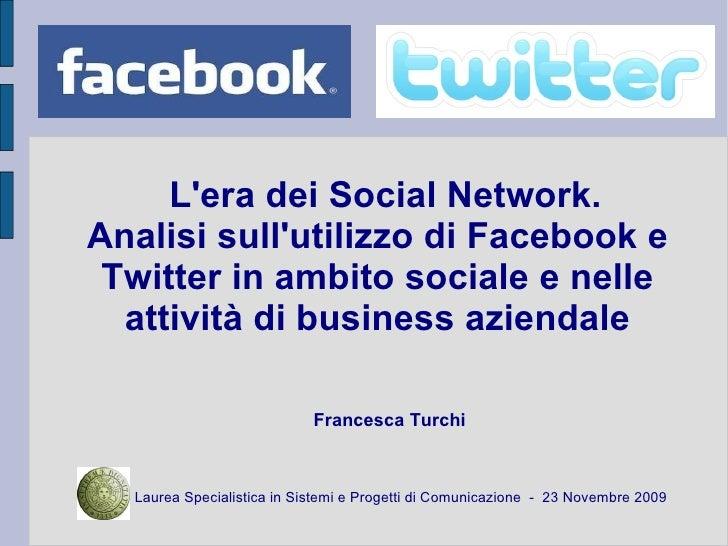 L'era dei Social Network.  Analisi sull'utilizzo di Facebook e Twitter in ambito sociale e nelle attività di business azie...